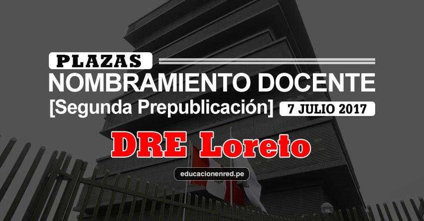 DRE Loreto: Plazas Puestas a Concurso Nombramiento Docente 2017 [SEGUNDA PREPUBLICACIÓN - MINEDU] www.drel.gob.pe