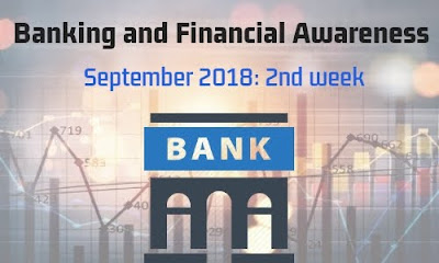 Banking and Financial Awareness September 2018: 2nd week