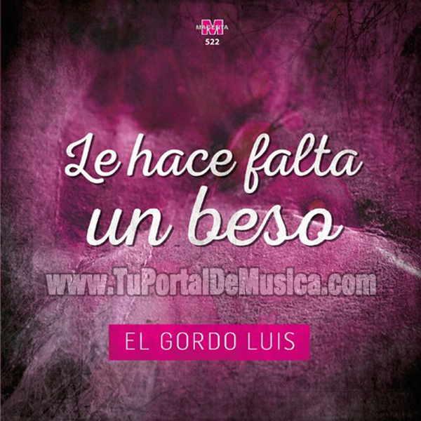 El Gordo Luis - Le Hace Falta un Beso (2016)