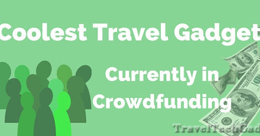 6 Coolest Travel Gadgets Currently in Crowdfunding - May