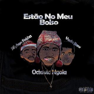 Octavio Ngola - Estão No Meu Bolso - ( feat Vado Baw e Sillylson Feisha )