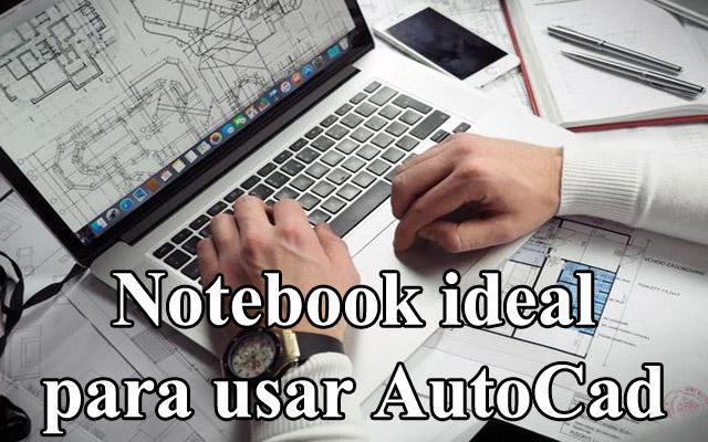 qual melhor notebook para estudante faculdade de engenharia arquitetura 3D