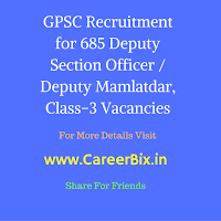 GPSC Recruitment for 685 Deputy Section Officer / Deputy Mamlatdar, Class-3 Vacancies
