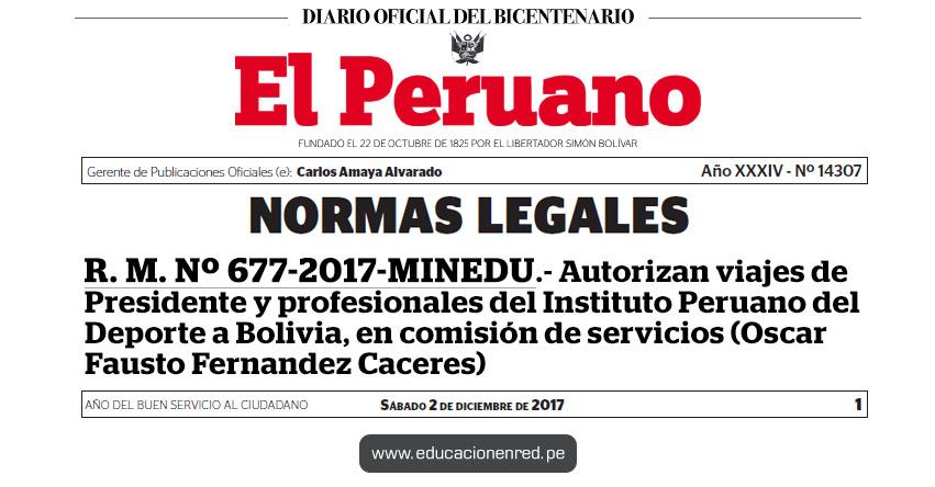 R. M. Nº 677-2017-MINEDU - Autorizan viajes de Presidente y profesionales del Instituto Peruano del Deporte a Bolivia, en comisión de servicios (Oscar Fausto Fernandez Caceres) www.minedu.gob.pe