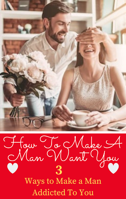 Ways to Make a Man Addicted To You