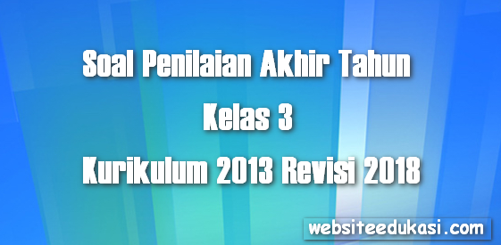 Soal PAT Kelas 3 SD/MI Kurikulum 2013 Revisi 2018