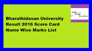Bharathidasan University Result 2016 Score Card Name Wise Marks List