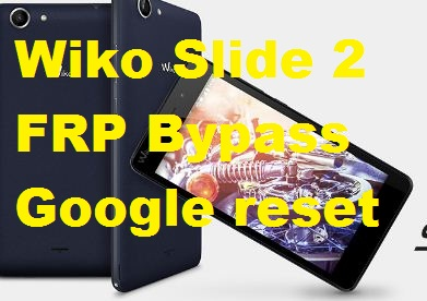 Wiko Slide 2 google account reset and FRP bypass.