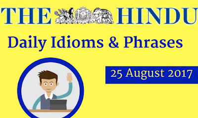 Daily Idioms and Phrases From the Hindu 25-08-2017