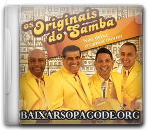 Os Originais Do Samba - Não Deixa o Samba Morrer (2013)