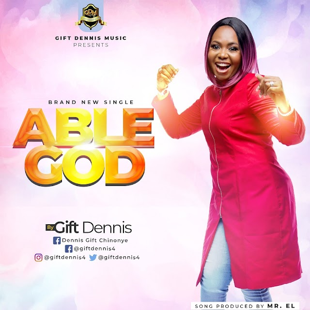 NEW MUSIC: ABLE GOD -  GIFT DENNIS || @GIFTDENNIS4 | PRODUCED BY MR. EL