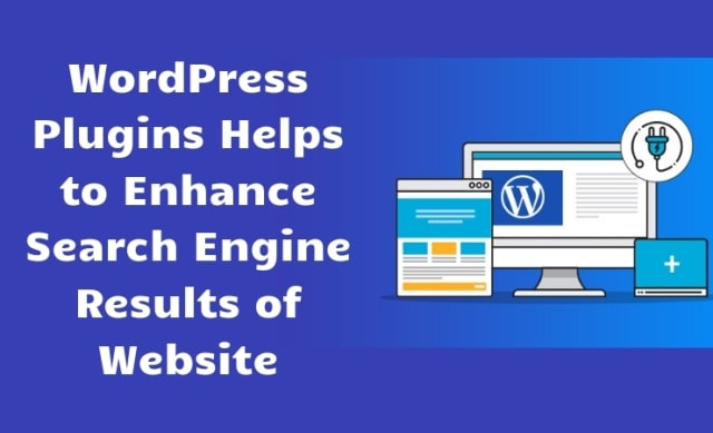 9 Plugins Helps to Enhance Your WordPress Site in Search Engine Results WP SEO