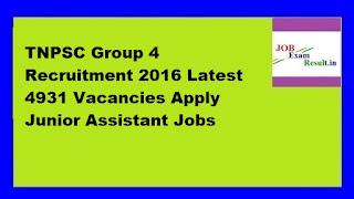 TNPSC Group 4 Recruitment 2016 Latest 4931 Vacancies Apply Junior Assistant Jobs
