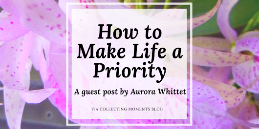 How To Make Your Life a Priority