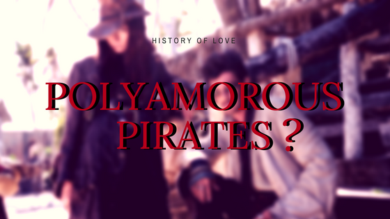 Pirates Who Love Polyamory | History of Love - This Is As