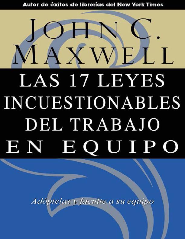 Las 17 Leyes Incuestionables del trabajo en equipo – John C. Maxwell