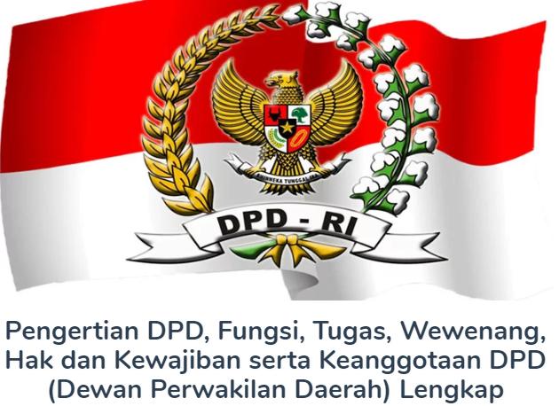 Membahas Materi Pengertian DPD Beserta Fungsi, Tugas, Wewenang, Hak dan Kewajiban serta Keanggotaan DPD (Dewan Perwakilan Daerah) Lengkap