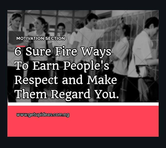 6 Sure Fire Ways To Earn People's Respect and Make Them Regard You