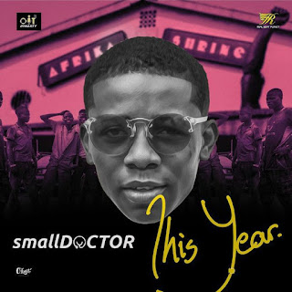 [Music] Small Doctor – This Year (Prod. by 2TBoys)