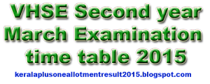 VHSE Second year/ March Exam time table 2015