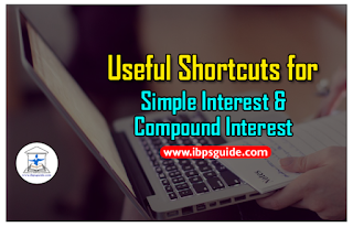 Useful Shortcuts for Simple Interest & Compound Interest - IBPS Exams 2017