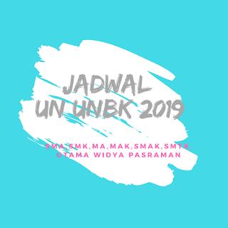 JADWAL UN/UNBK SMK,SMA,MA,SMAK,SMTK DAN UTAMA WIDYA PASRAMAN TAHUN 2019