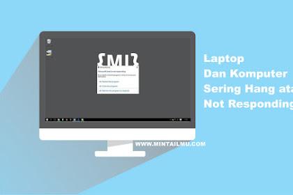Cara Mengatasi Laptop Dan Komputer Sering Hang atau Not Responding