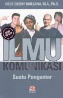 ILMU KOMUNIKASI SUATU PENGANTAR Pengarang : PROF.DEDDY MULYANA, M.A., PH.D Penerbit : Rosda
