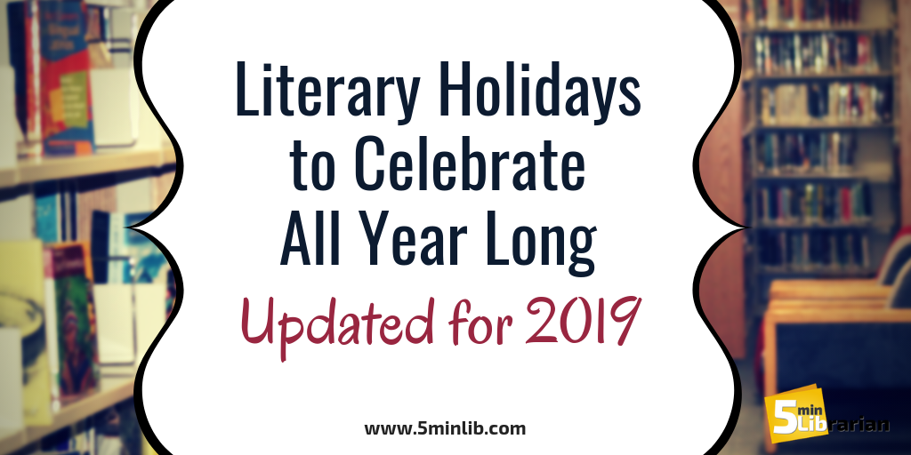 5 Minute Librarian: Literary Holidays to Celebrate All Year Long - 2019