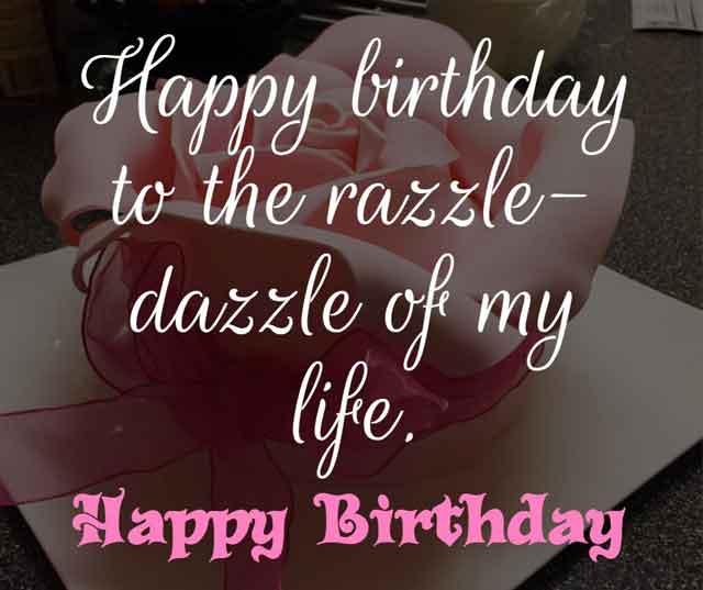 Happy birthday to the razzle-dazzle of my life