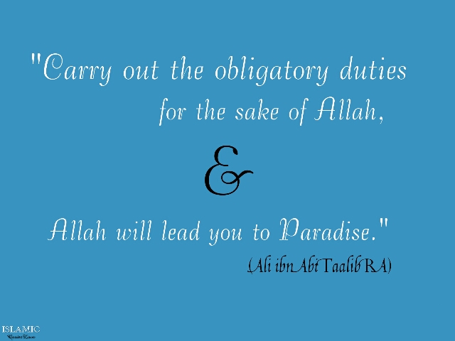 """Carry out the obligatory duties for the sake of Allah, and Allah will lead you to Paradise."""
