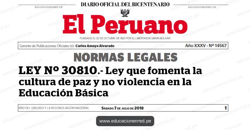 LEY Nº 30810 - Ley que fomenta la cultura de paz y no violencia en la Educación Básica - www.congreso.gob.pe