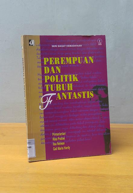 PEREMPUAN DAN POLITIK TUBUH FANTASTIS, Primariantari, Rika Pratiwi, IIsa Nelwan, Gail Maria Hardi