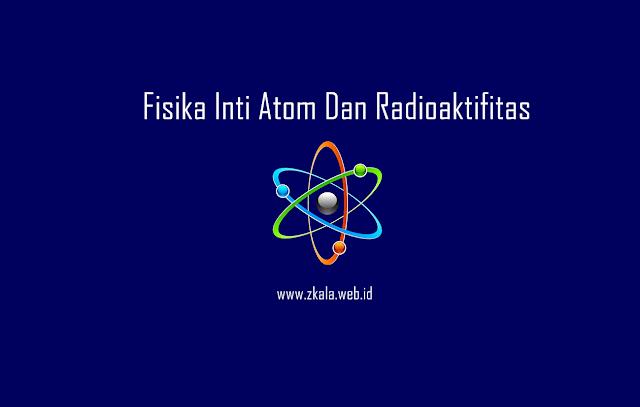 Fisika Inti Atom Dan Radioaktifitas