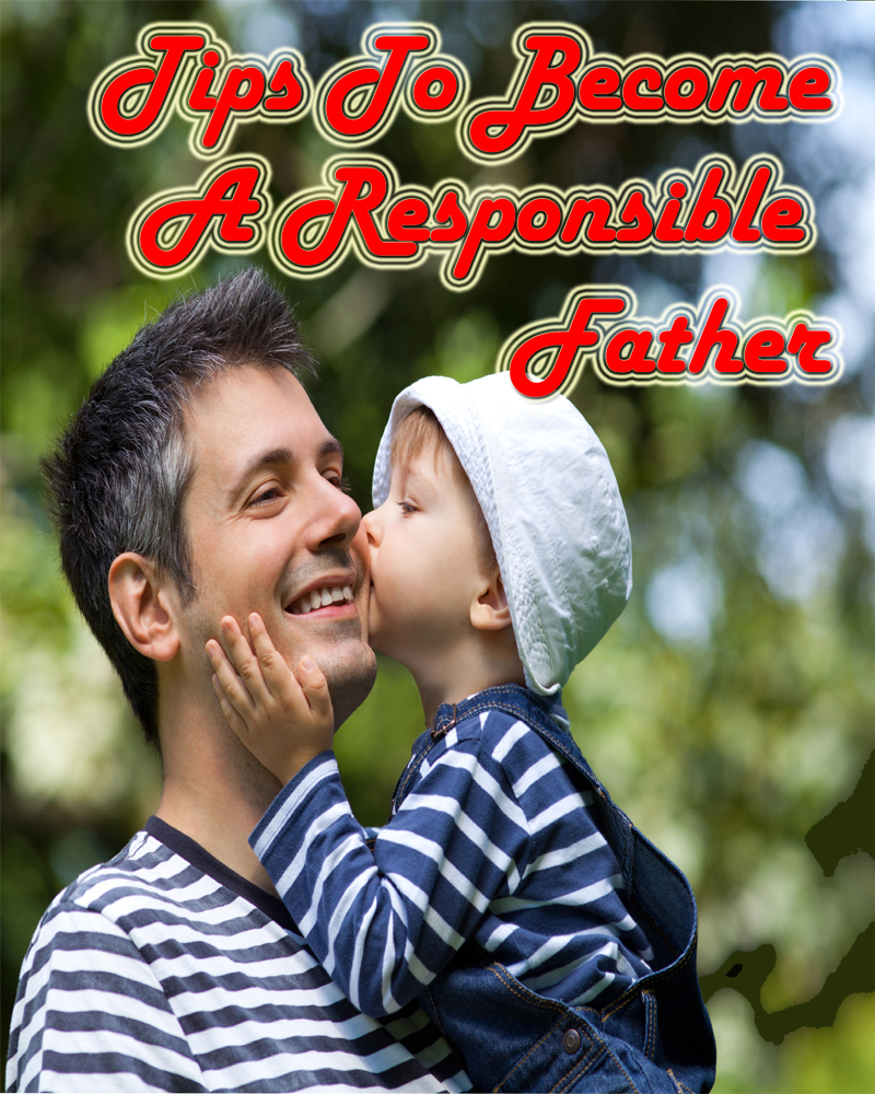 Tips To Become A Responsible Father