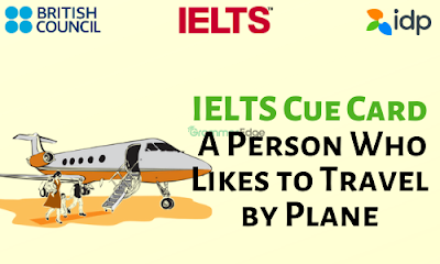 IELTS Cue Card- A Person Who Travels by Plane