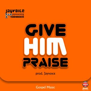 Music: JayVoice - Give Him Praise