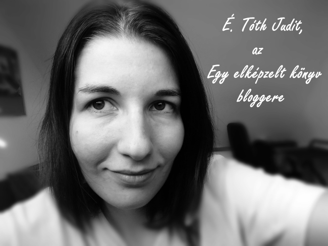 É. Tóth Judit, az Egy elképzelt könyv bloggere