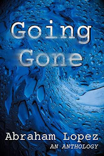 Going Gone - a Thrilling Anthology by Abraham Lopez