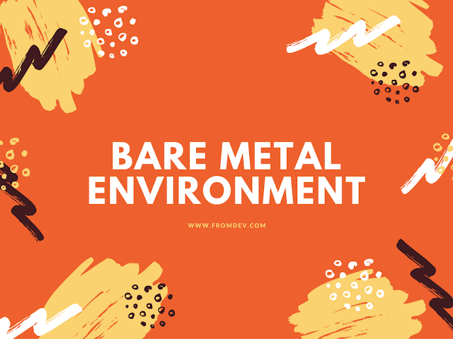 Getting To Know The Bare Metal Environment
