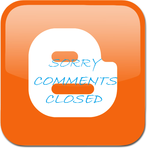 BLOGGER COMMENT CLOSED