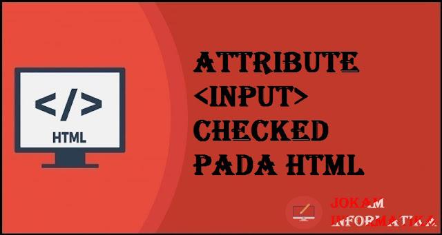 Tagging input Checked Attribute Pada Bahasa Pemrograman HTML - JOKAM INFORMATIKA