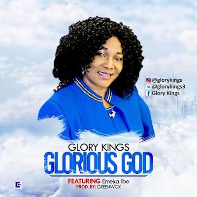 Music: Glorious God – Glory Kings Ft. Emeka Ibe