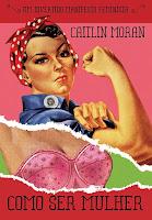 """Capa do livro """"Como Ser Mulher"""""""