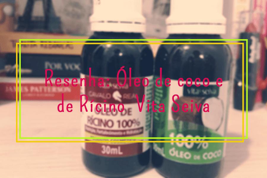 Resenha: Óleo de coco e de Rícino  Vita Seiva