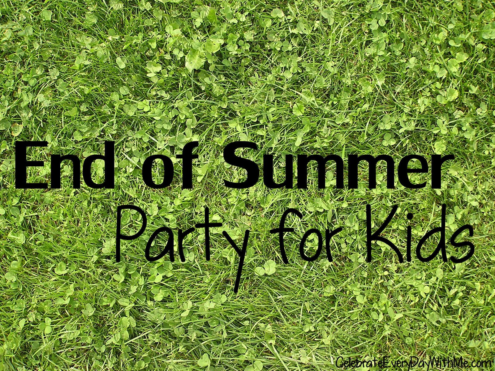 End Of Summer Party For The Kids Celebrate Every Day With Me