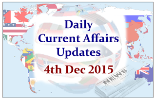 Daily Current Affairs Updates– 4th December 2015