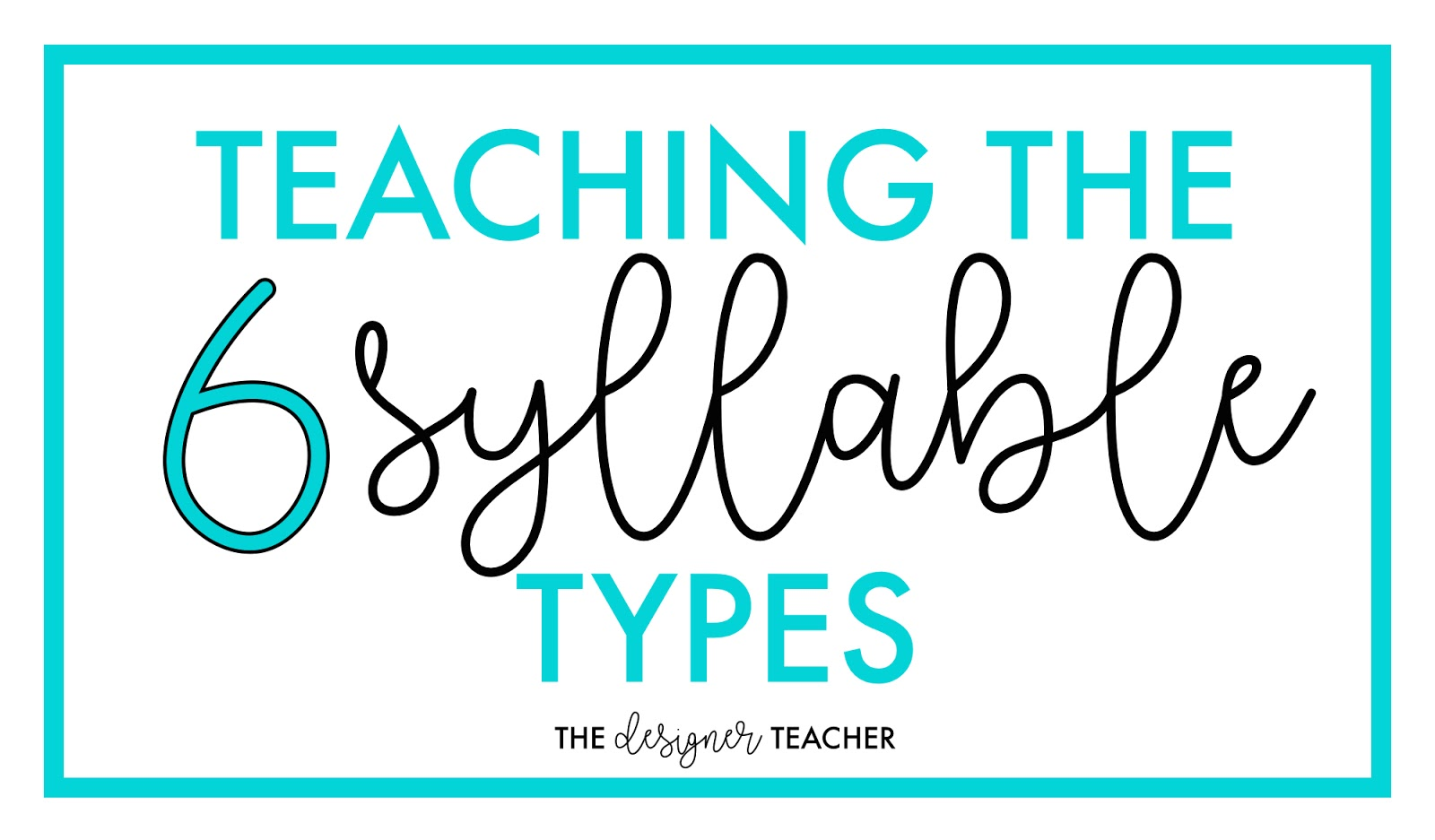 The Designer Teacher Teaching The Six Syllable Types