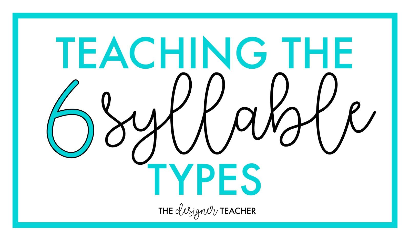 The Designer Teacher Teaching The Six Syllable Types
