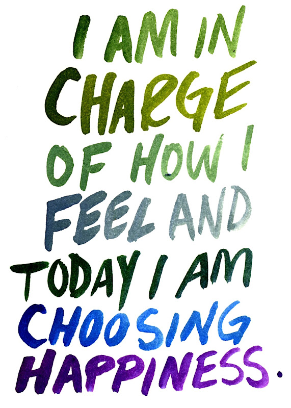 I am in Charge of how I Feel, and  Today I am Choosing Happiness